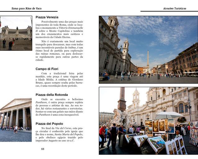 Os autores, Henry Bugalho e Denise Nappi, passaram oito meses na Itália apurando dicas quentes para quem quer curtir uma viagem bacana sem gastar muito dinheiro